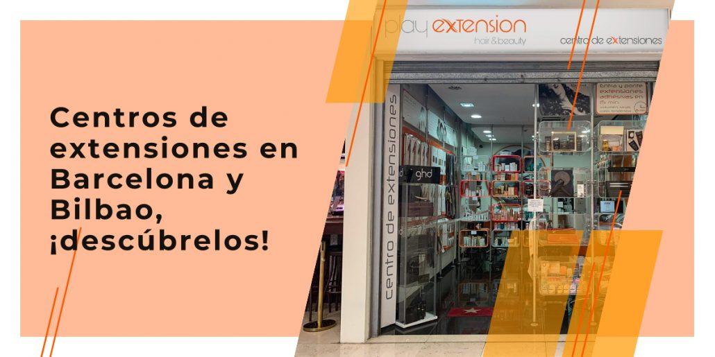 centros de extensiones en barcelona y bilbao